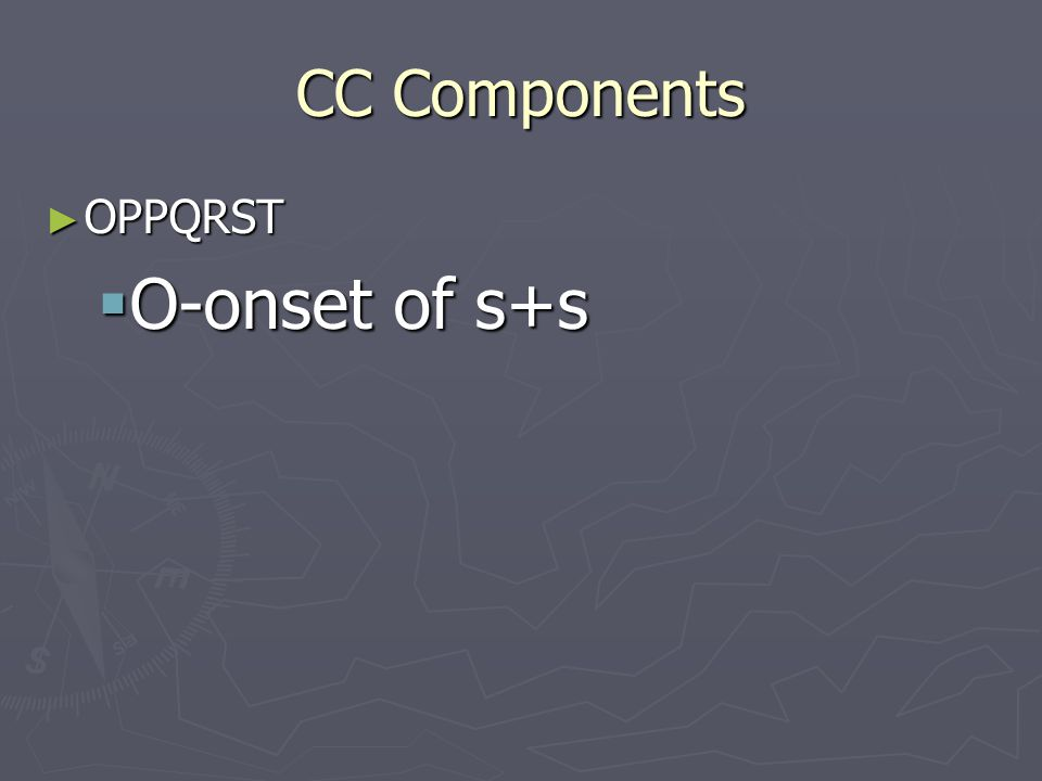CC Components ► OPPQRST  O-onset of s+s