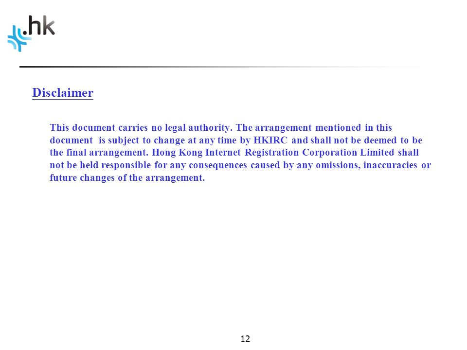 12 Disclaimer This document carries no legal authority.