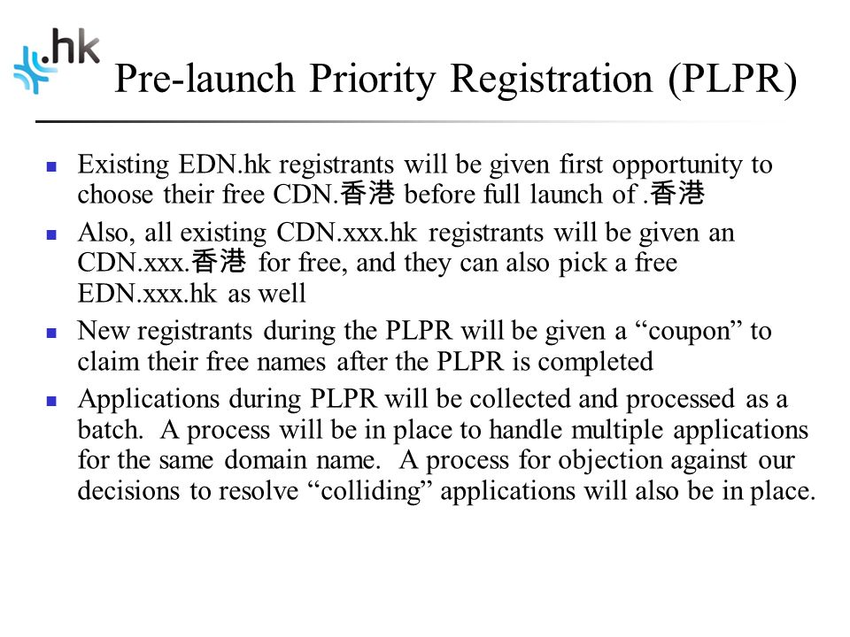 Pre-launch Priority Registration (PLPR) Existing EDN.hk registrants will be given first opportunity to choose their free CDN.