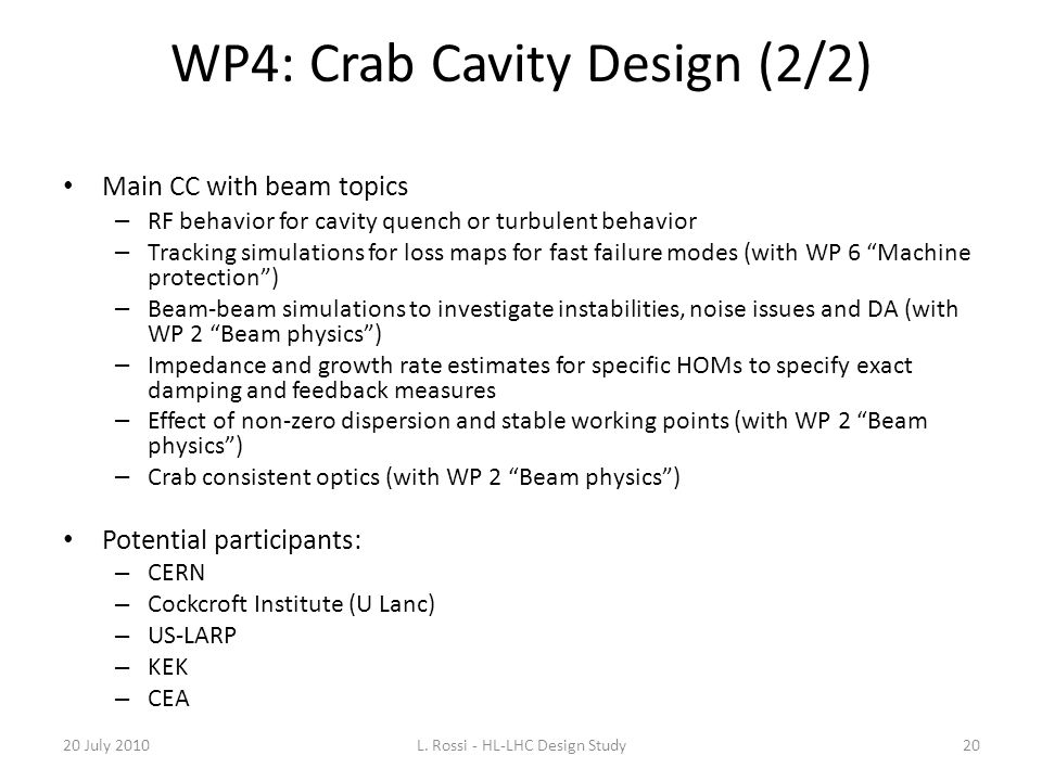 WP4: Crab Cavity Design (2/2) Main CC with beam topics – RF behavior for cavity quench or turbulent behavior – Tracking simulations for loss maps for