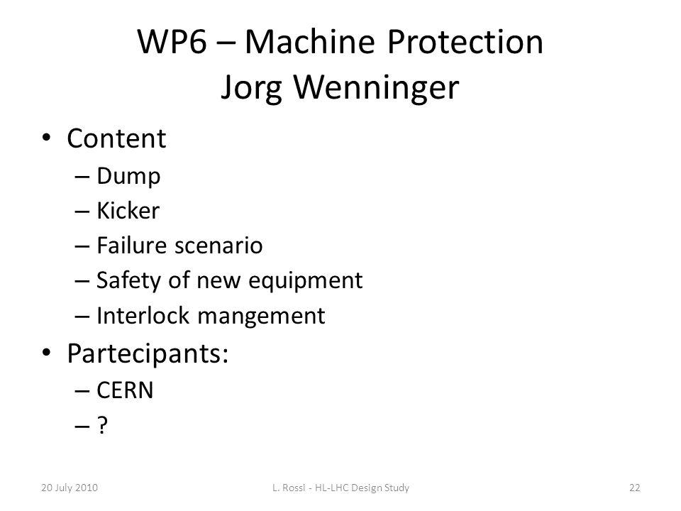 WP6 – Machine Protection Jorg Wenninger Content – Dump – Kicker – Failure scenario – Safety of new equipment – Interlock mangement Partecipants: – CER