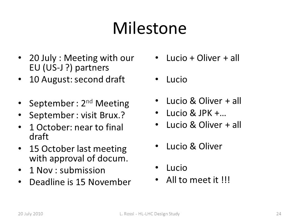 Milestone 20 July : Meeting with our EU (US-J ?) partners 10 August: second draft September : 2 nd Meeting September : visit Brux.? 1 October: near to