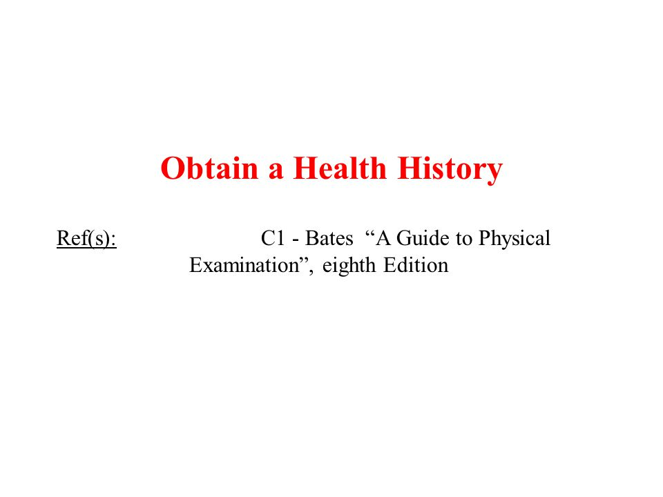 """Obtain a Health History Ref(s): C1 - Bates """"A Guide to Physical Examination"""", eighth Edition"""