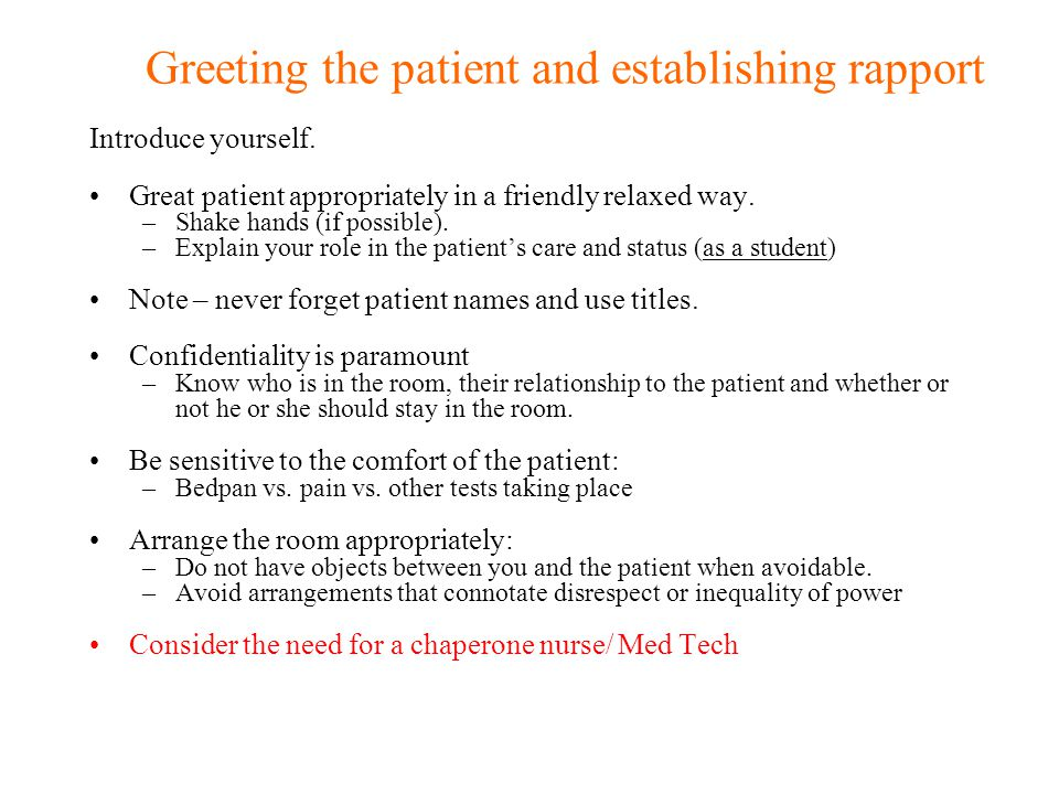 Greeting the patient and establishing rapport Introduce yourself. Great patient appropriately in a friendly relaxed way. –Shake hands (if possible). –