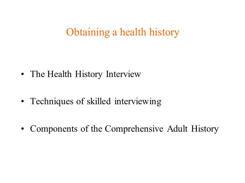 Techniques of Skilled interviewing Highlighting transitions – Now I would like to ask you some questions concerning your past health.