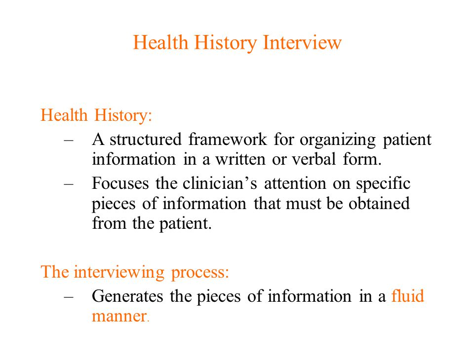 Health History Interview Conversation with a purpose –To improve the well-being of the patient: 1.Establish a trusting and supportive relationship 2.Gather information.