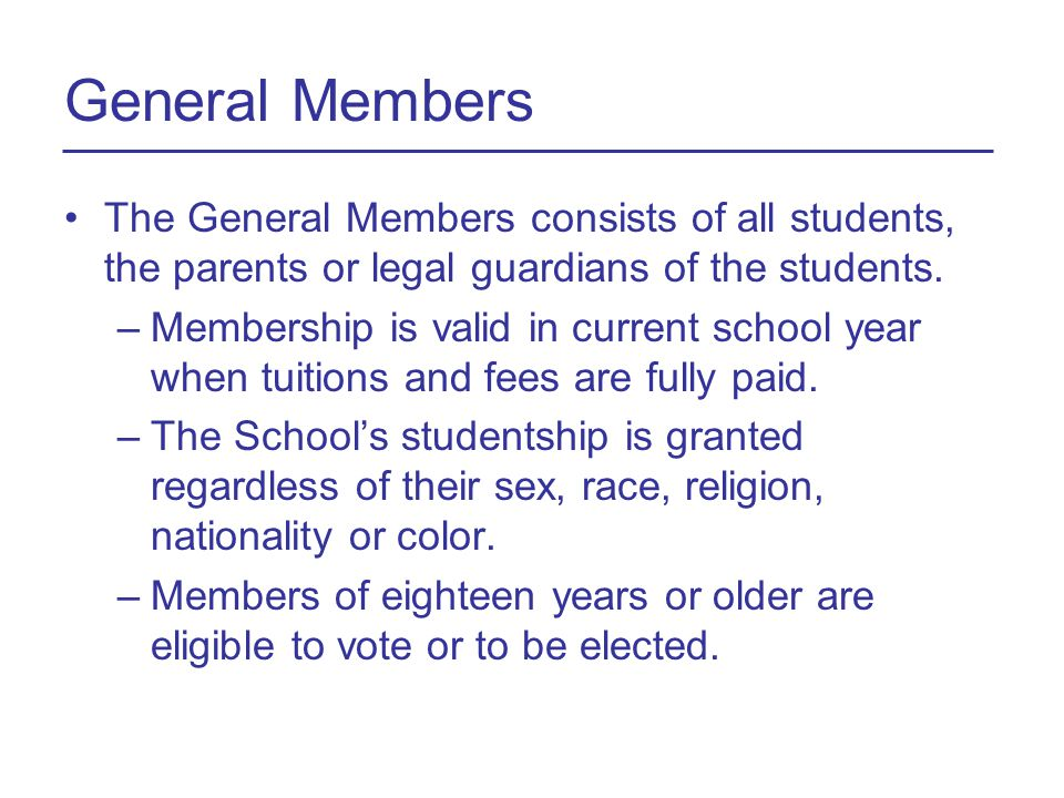General Members The General Members consists of all students, the parents or legal guardians of the students.