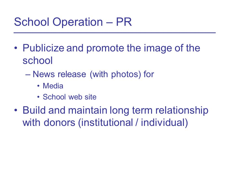 School Operation – PR Publicize and promote the image of the school –News release (with photos) for Media School web site Build and maintain long term relationship with donors (institutional / individual)