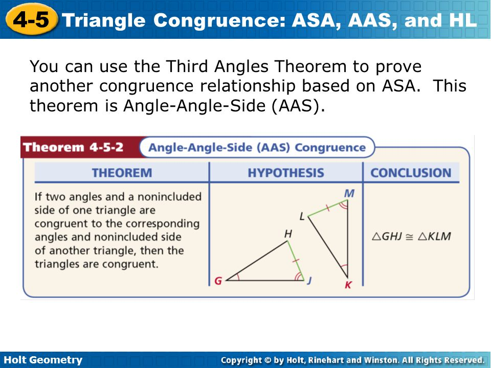 Holt Geometry 4-5 Triangle Congruence: ASA, AAS, and HL You can use the Third Angles Theorem to prove another congruence relationship based on ASA. Th