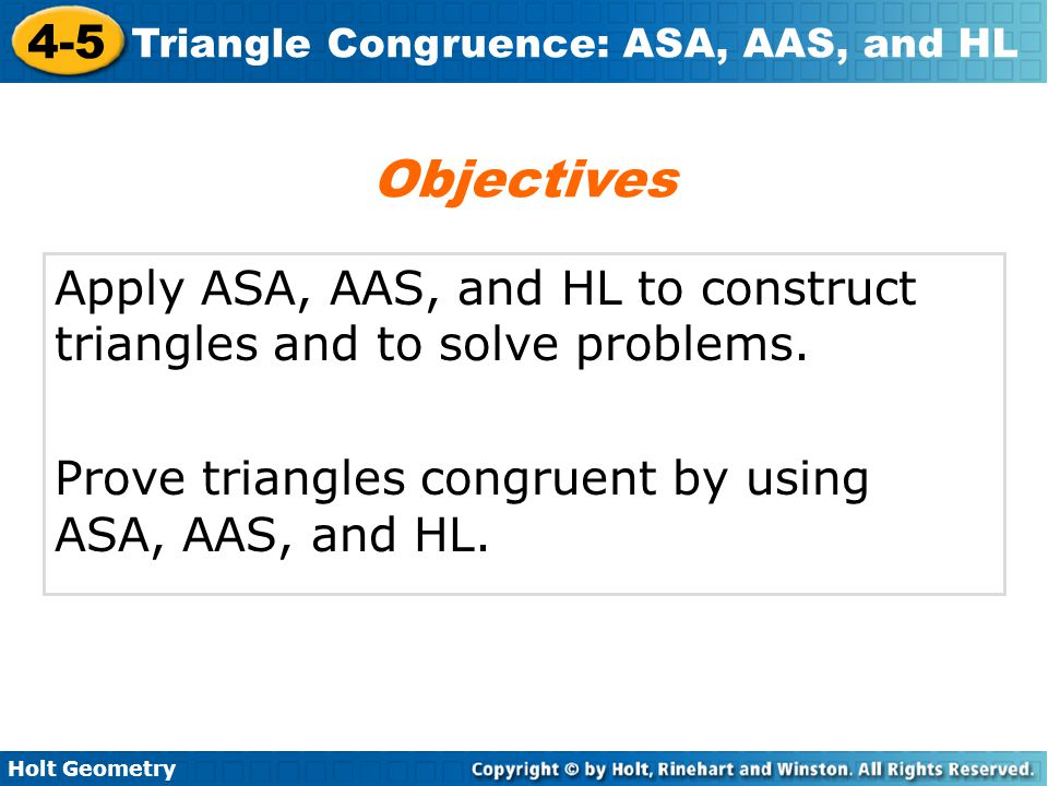 Holt Geometry 4-5 Triangle Congruence: ASA, AAS, and HL Example 2: Applying ASA Congruence Determine if you can use ASA to prove the triangles congruent.