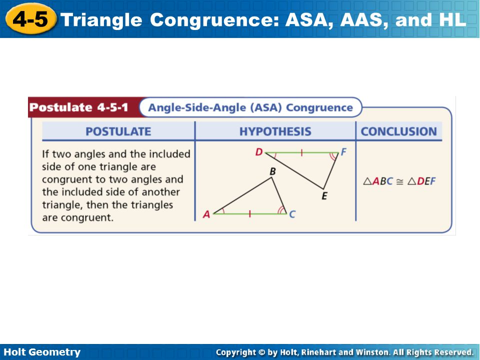 Holt Geometry 4-5 Triangle Congruence: ASA, AAS, and HL Example 1: Problem Solving Application A mailman has to collect mail from mailboxes at A and B and drop it off at the post office at C.