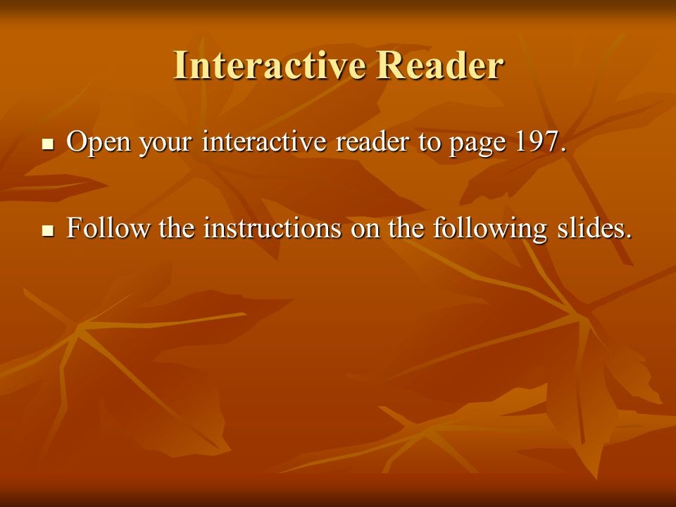 Interactive Reader Open your interactive reader to page 197. Open your interactive reader to page 197. Follow the instructions on the following slides