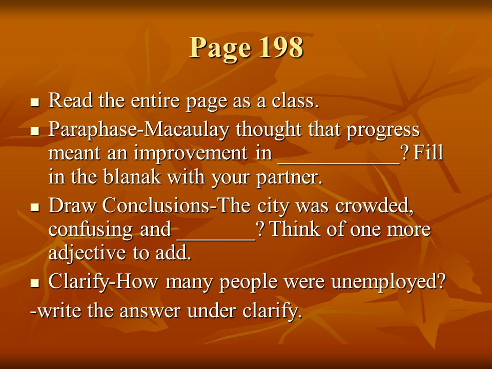 Page 198 Read the entire page as a class. Read the entire page as a class. Paraphase-Macaulay thought that progress meant an improvement in __________