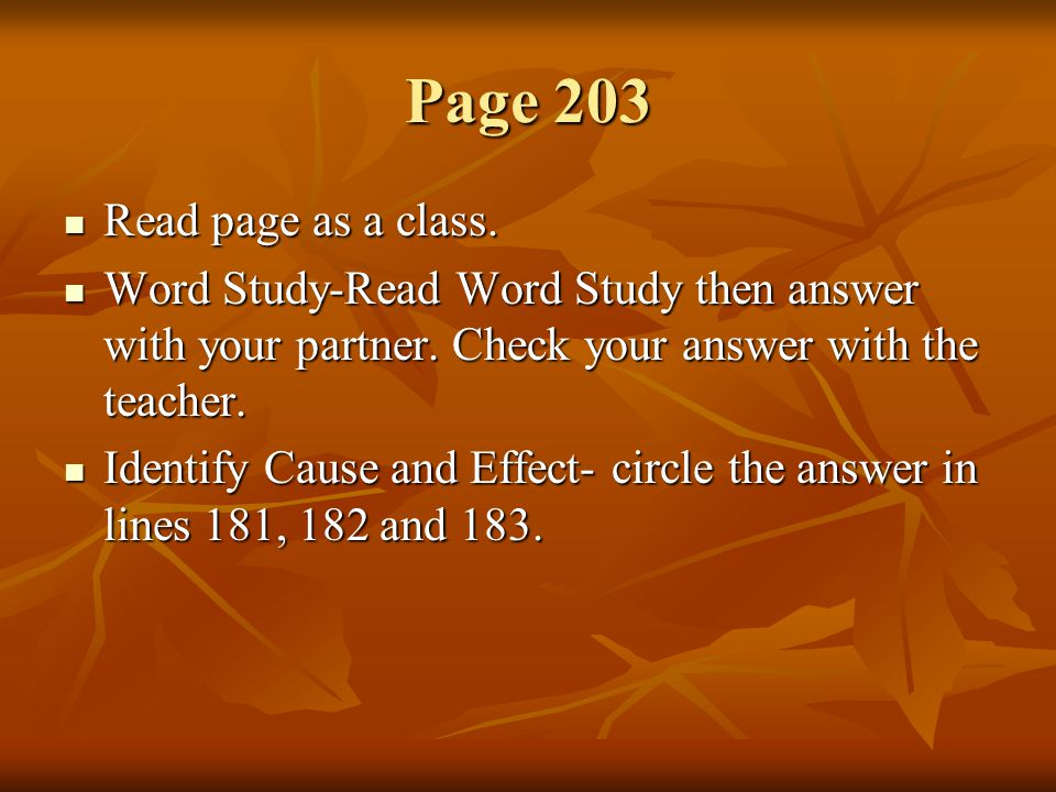 Page 203 Read page as a class. Read page as a class. Word Study-Read Word Study then answer with your partner. Check your answer with the teacher. Wor