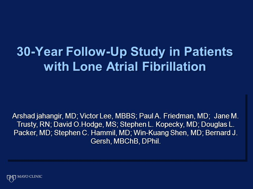 30-Year Follow-Up Study in Patients with Lone Atrial Fibrillation Arshad jahangir, MD; Victor Lee, MBBS; Paul A. Friedman, MD; Jane M. Trusty, RN; Dav