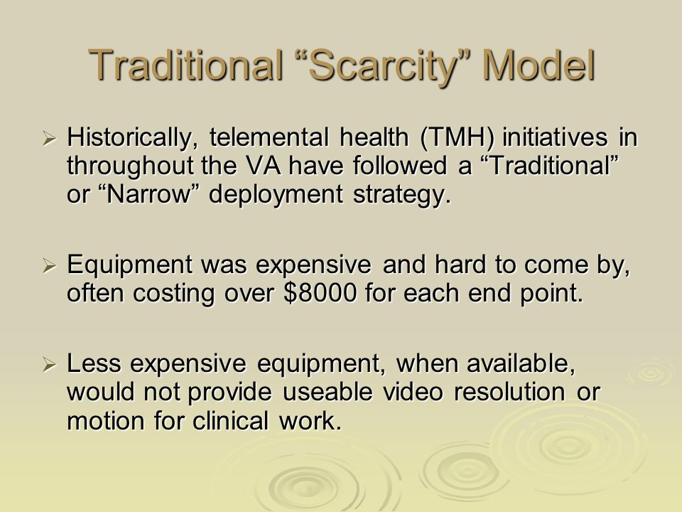 """Traditional """"Scarcity"""" Model  Historically, telemental health (TMH) initiatives in throughout the VA have followed a """"Traditional"""" or """"Narrow"""" deploy"""