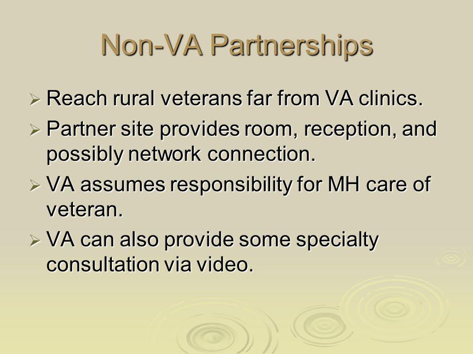 Non-VA Partnerships  Reach rural veterans far from VA clinics.  Partner site provides room, reception, and possibly network connection.  VA assumes