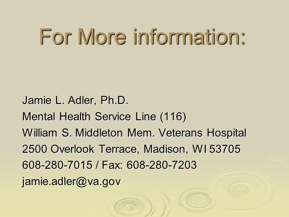 For More information: Jamie L. Adler, Ph.D. Mental Health Service Line (116) William S. Middleton Mem. Veterans Hospital 2500 Overlook Terrace, Madiso
