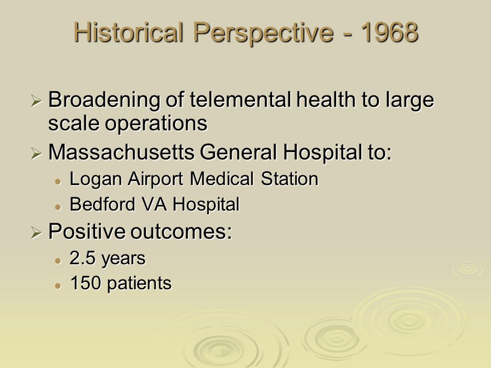 Historical Perspective - 1968  Broadening of telemental health to large scale operations  Massachusetts General Hospital to: Logan Airport Medical S