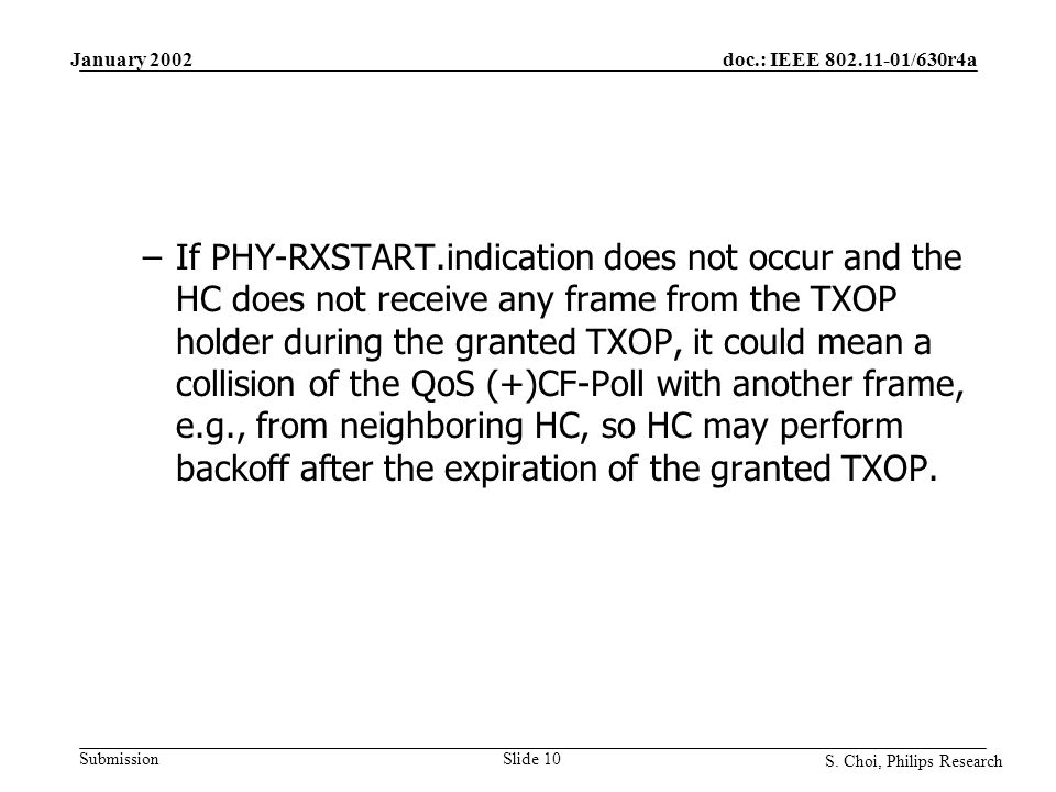 doc.: IEEE 802.11-01/630r4a Submission S. Choi, Philips Research January 2002 Slide 10 –If PHY-RXSTART.indication does not occur and the HC does not r