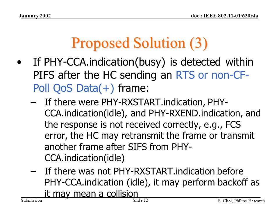 doc.: IEEE 802.11-01/630r4a Submission S. Choi, Philips Research January 2002 Slide 12 Proposed Solution (3) If PHY-CCA.indication(busy) is detected w