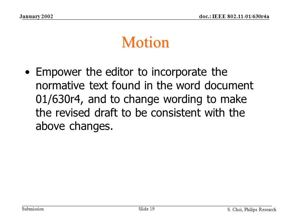 doc.: IEEE 802.11-01/630r4a Submission S. Choi, Philips Research January 2002 Slide 19 Motion Empower the editor to incorporate the normative text fou