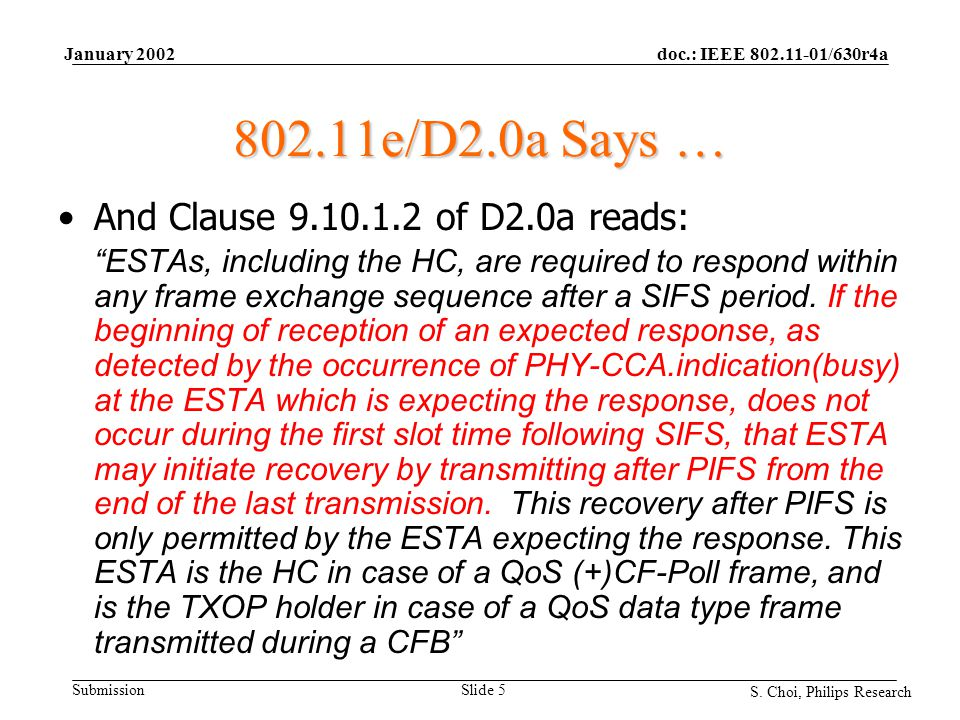 "doc.: IEEE 802.11-01/630r4a Submission S. Choi, Philips Research January 2002 Slide 5 802.11e/D2.0a Says … And Clause 9.10.1.2 of D2.0a reads: ""ESTAs,"