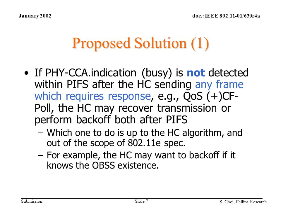 doc.: IEEE 802.11-01/630r4a Submission S. Choi, Philips Research January 2002 Slide 7 Proposed Solution (1) If PHY-CCA.indication (busy) is not detect