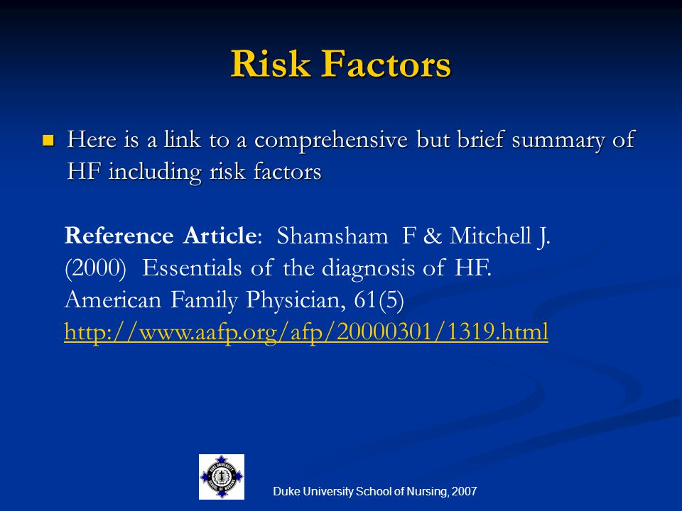 Duke University School of Nursing, 2007 Risk Factors Here is a link to a comprehensive but brief summary of HF including risk factors Here is a link t