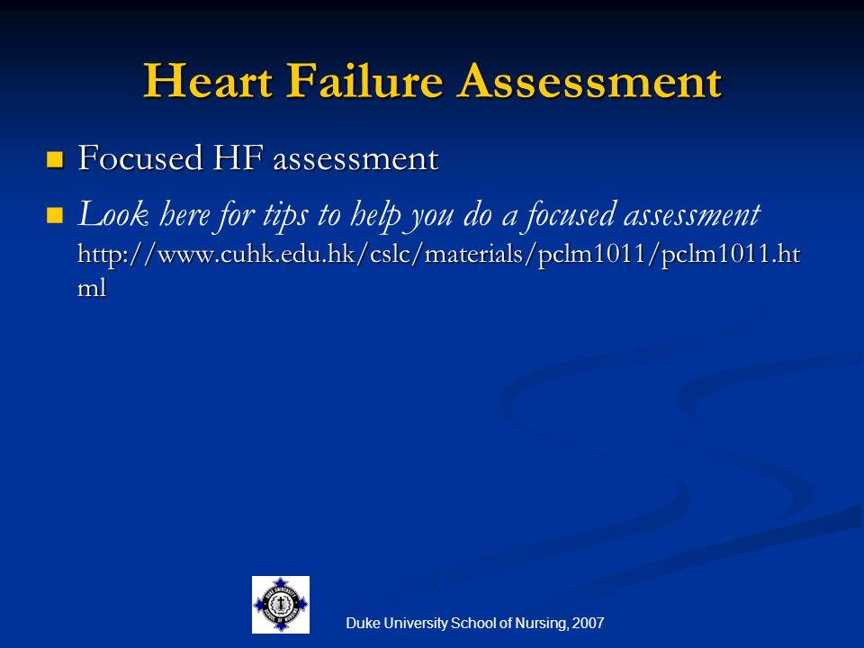 Duke University School of Nursing, 2007 Heart Failure Assessment Focused HF assessment Focused HF assessment http://www.cuhk.edu.hk/cslc/materials/pcl