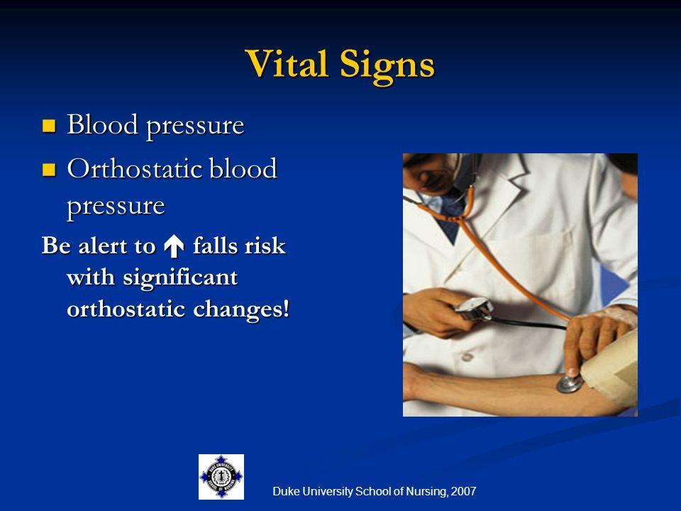 Duke University School of Nursing, 2007 Vital Signs Blood pressure Blood pressure Orthostatic blood pressure Orthostatic blood pressure Be alert to 