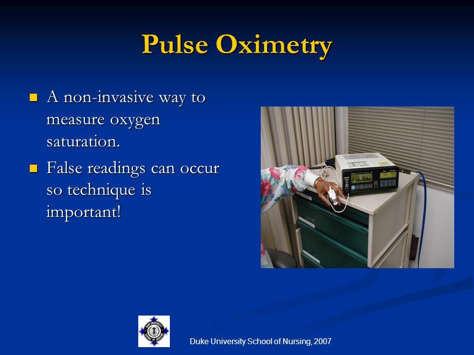 Duke University School of Nursing, 2007 Pulse Oximetry A non-invasive way to measure oxygen saturation. A non-invasive way to measure oxygen saturatio
