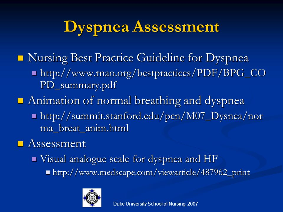 Duke University School of Nursing, 2007 Dyspnea Assessment Nursing Best Practice Guideline for Dyspnea Nursing Best Practice Guideline for Dyspnea htt