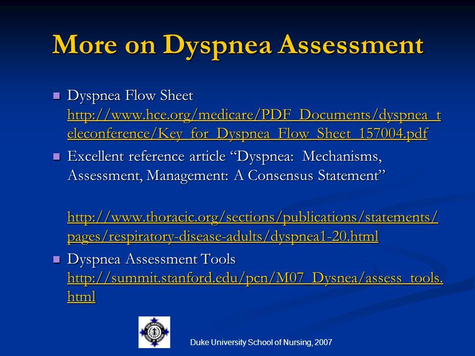 More on Dyspnea Assessment Dyspnea Flow Sheet http://www.hce.org/medicare/PDF_Documents/dyspnea_t eleconference/Key_for_Dyspnea_Flow_Sheet_157004.pdf