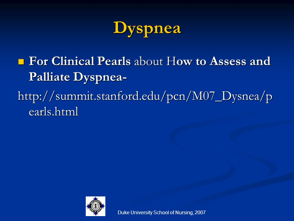Duke University School of Nursing, 2007 Dyspnea For Clinical Pearls about How to Assess and Palliate Dyspnea- For Clinical Pearls about How to Assess