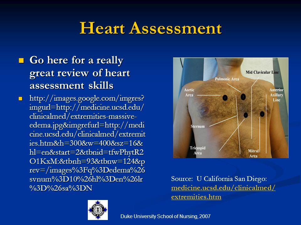 Duke University School of Nursing, 2007 Heart Assessment Go here for a really great review of heart assessment skills Go here for a really great revie