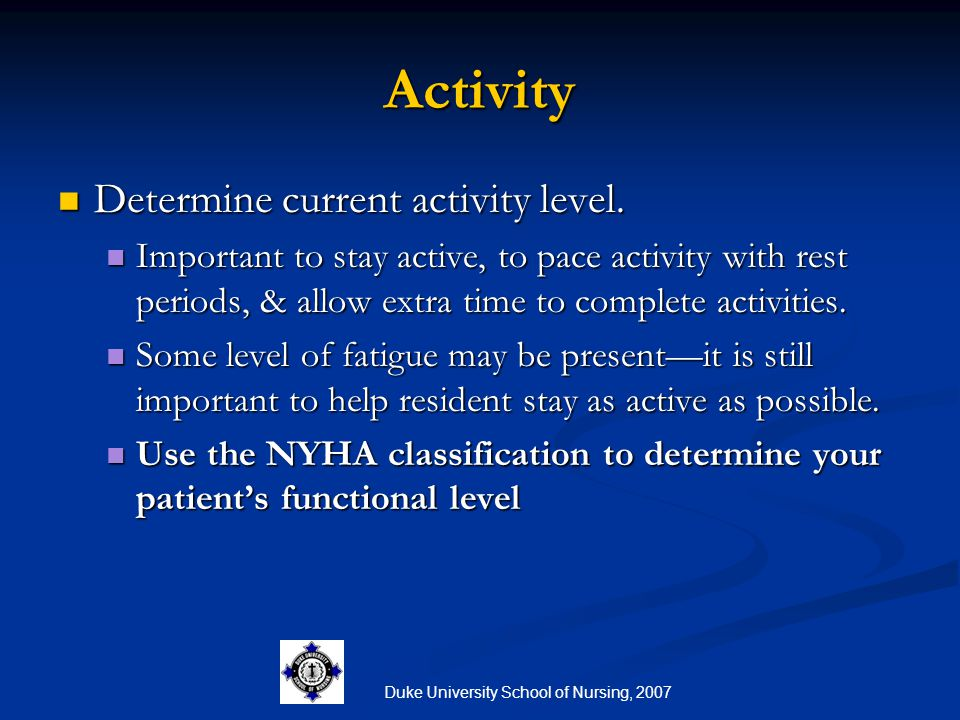 Duke University School of Nursing, 2007 Activity Determine current activity level. Determine current activity level. Important to stay active, to pace