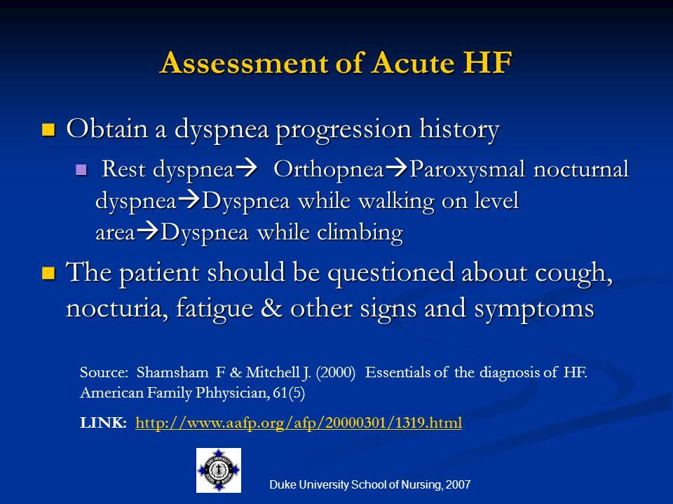 Duke University School of Nursing, 2007 Assessment of Acute HF Obtain a dyspnea progression history Obtain a dyspnea progression history Rest dyspnea