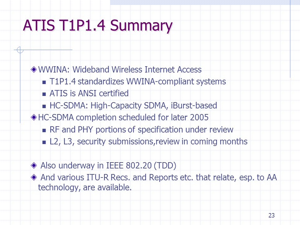 23 ATIS T1P1.4 Summary WWINA: Wideband Wireless Internet Access T1P1.4 standardizes WWINA-compliant systems ATIS is ANSI certified HC-SDMA: High-Capac