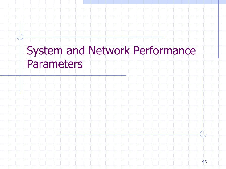 43 System and Network Performance Parameters