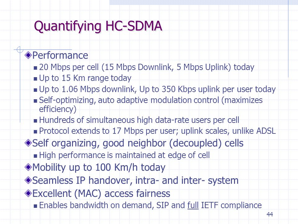 44 Quantifying HC-SDMA Performance 20 Mbps per cell (15 Mbps Downlink, 5 Mbps Uplink) today Up to 15 Km range today Up to 1.06 Mbps downlink, Up to 35