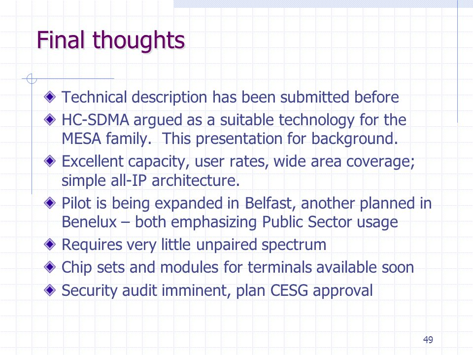 49 Final thoughts Technical description has been submitted before HC-SDMA argued as a suitable technology for the MESA family. This presentation for b