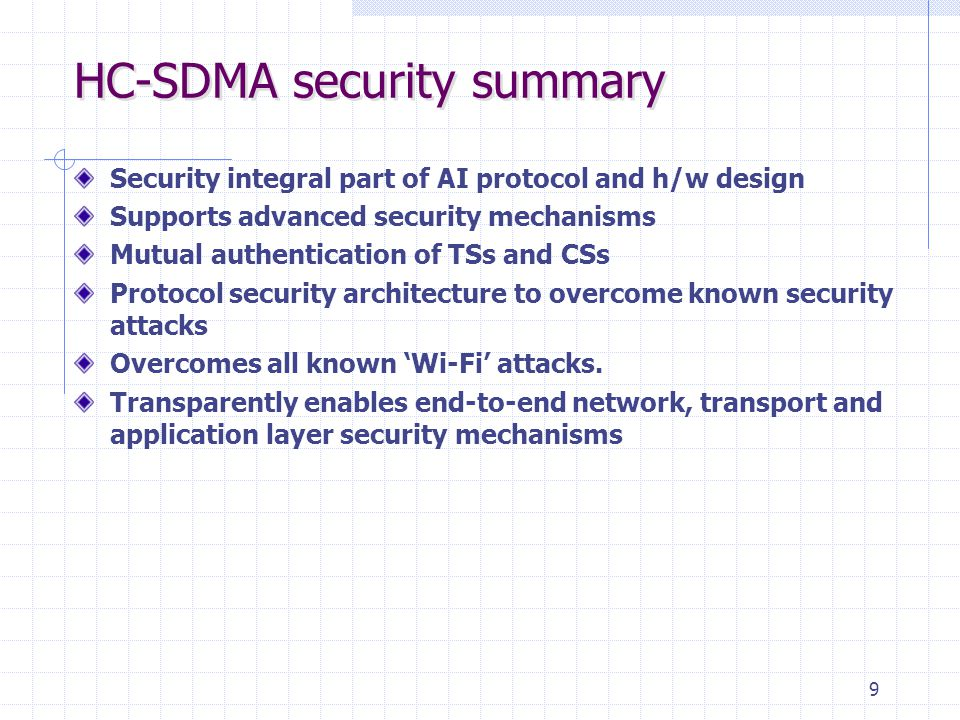 9 HC-SDMA security summary Security integral part of AI protocol and h/w design Supports advanced security mechanisms Mutual authentication of TSs and