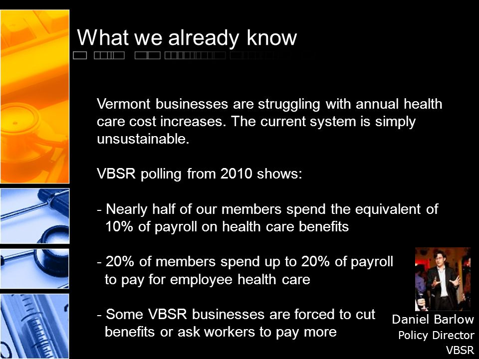 What we already know Daniel Barlow Policy Director VBSR Vermont businesses are struggling with annual health care cost increases.