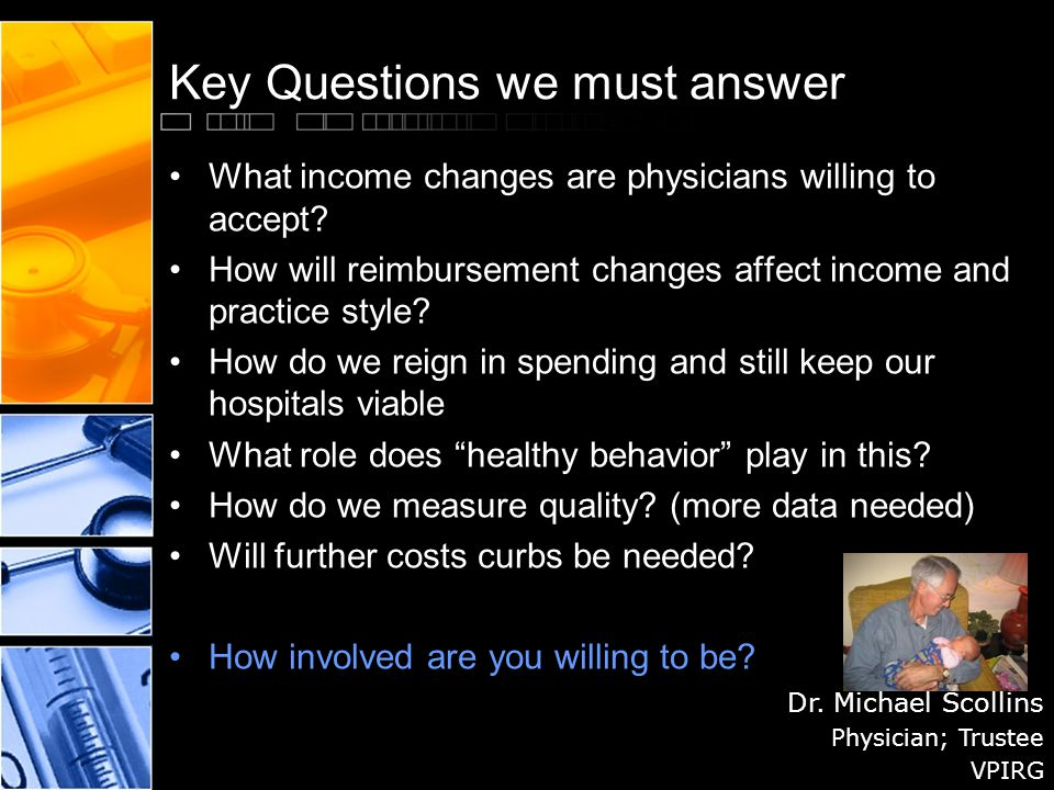 Key Questions we must answer What income changes are physicians willing to accept.
