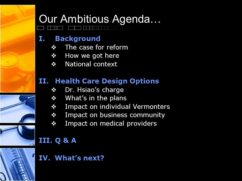 Our Ambitious Agenda… I.Background  The case for reform  How we got here  National context II.Health Care Design Options  Dr.