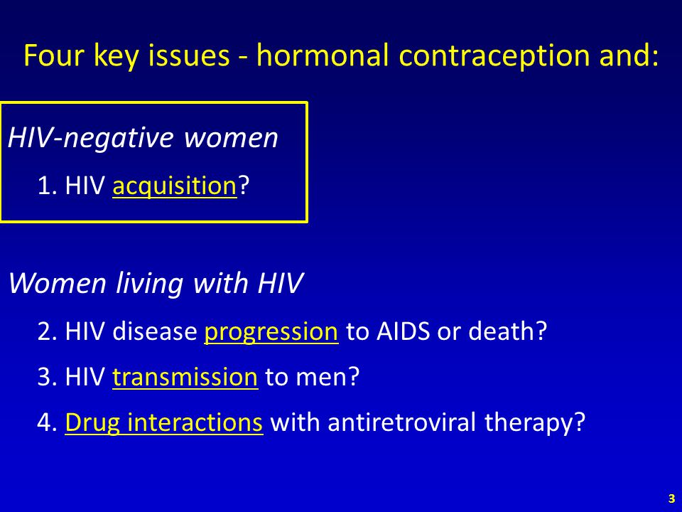 Four key issues - hormonal contraception and: HIV-negative women 1.
