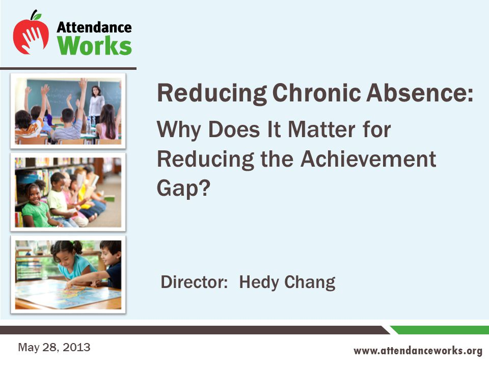 www.attendanceworks.org Reducing Chronic Absence: Why Does It Matter for Reducing the Achievement Gap.