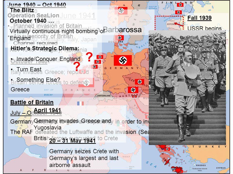 World War II European Theater (June '40 – May '41) Hitler's Dilemma, Baltics, SeaLion, Tripartite Pact, Balkans, Greece, Crete … North Africa ('40-'42)