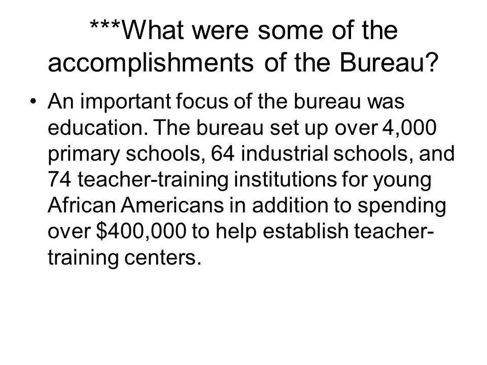 ***What were some of the accomplishments of the Bureau? An important focus of the bureau was education. The bureau set up over 4,000 primary schools,